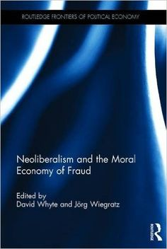 Neoliberalism and the Moral Economy of Fraud -- Fraud is an ideology that has become a cancer in modernity