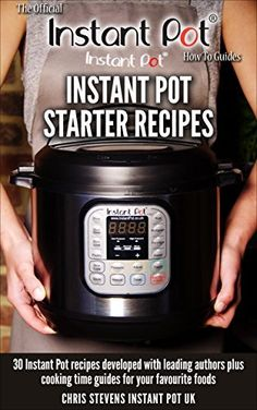 Instant Pot Starter Recipes: 30 Instant Pot recipes developed with leading authors plus cooking time guides for your favourite foods (The Official Instant Pot 'How To' Guides Book 1) by Chris Stevens, http://www.amazon.ca/dp/B017XBX6E0/ref=cm_sw_r_pi_dp_iJBtwb0PG0WC6