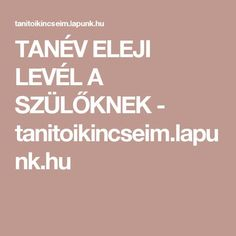 TANÉV ELEJI LEVÉL A SZÜLŐKNEK - tanitoikincseim.lapunk.hu Learning Methods, Classroom Decor, Classroom Management, Homeschool, Teaching, Creative, Kids, School, Projects