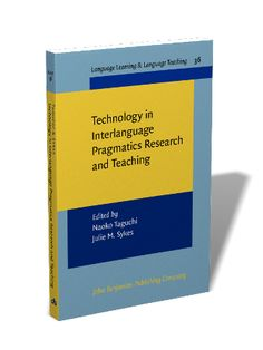 Technology in interlanguage pragmatics research and teaching / edited by Naoko Taguchi, Julie M. Sykes - Amsterdam : John Benjamins, 2013