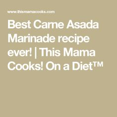 Best Carne Asada Marinade recipe ever!   This Mama Cooks! On a Diet™
