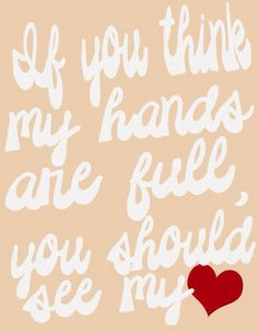 If You Think my Hands are Full, You Should See my Heart Poster Print Mom Quotes, Great Quotes, Quotes To Live By, Life Quotes, Inspirational Quotes, Motivational, Cool Words, Wise Words, Heart Poster