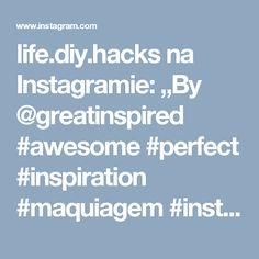 "life.diy.hacks na Instagramie: ""By @greatinspired #awesome #perfect #inspiration #maquiagem #instablog #likeforlike #happy #yummy #instagood #moda #fashion #tutorial…"" • Instagram"