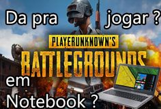 notebook para jogar, player unknow battlegrounds, pubg, que roda