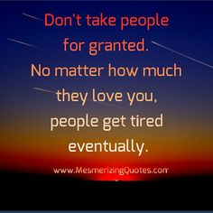 Quotes About Being Taken for Granted | Don't take people for granted