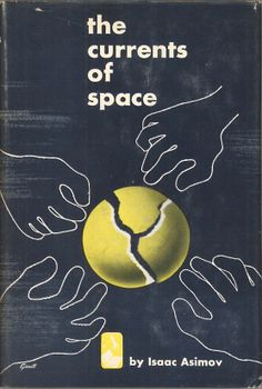 Isaac Asimov | THE CURRENTS OF SPACE. Doubleday & Company, 1952. Jacket design by George Giusti.