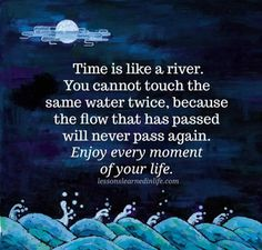 Time is like a river.