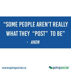 """""""Some people aren't really what they """"post"""" to be"""" - Anon"""