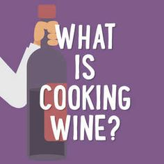 What is Cooking Wine? | Whatever it is, you definitely aren't supposed to drink it! Cooking wine is a shelf-stable product meant only for cooking.