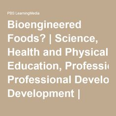 Bioengineered Foods? | Science, Health and Physical Education, Professional Development | Lesson Plan | PBS LearningMedia