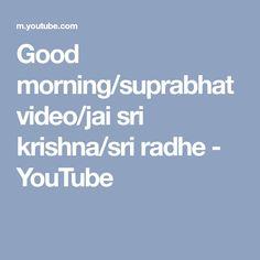 Good morning/suprabhat video/jai sri krishna/sri radhe - YouTube