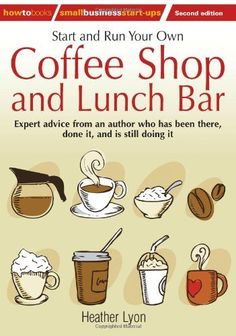 Start and Run Your Own Coffee Shop and Lunch Bar: Expert Advice from an Author Who Has Been There, Done It, and Is Stll Doing It (How to Small Business Start-Ups), http://www.amazon.com/dp/1845284240/ref=cm_sw_r_pi_awd_.mdqsb17CGAWD