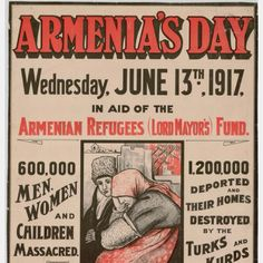 A 1917 British poster to help with their humanitarian efforts to aid the victims of the Armenian Genocide. JH