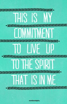 This is my commitment to live up to the spirit that is in me. #inspiration #workisnotajob