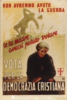 "Electoral propaganda for the party of Christian Democrats - 1948  ""We would not have had war, if you mother had been able to vote"""
