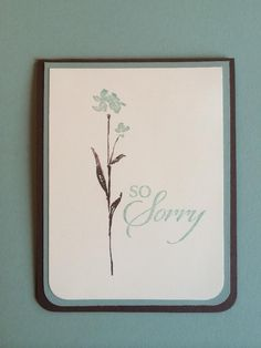 I love the flower!  I made this sympathy card with the Stampin' Up sets So Sorry and the Art of Life