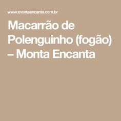 Macarrão de Polenguinho (fogão) – Monta Encanta