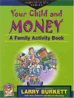 Your Child and Money - A Family Activity Book(Learning for Life): Larry Burkett: 9780802431493: Amazon.com: Books
