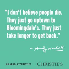 """I don't believe people die. They just go uptown to Bloomingdale's. They just take longer to get back."" - Andy Warhol #WarholatChristies"