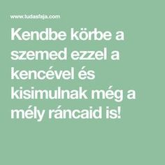 Kend körbe a szemed ezzel a kencével és kisimulnak még a mély ráncaid is! Natural Life, Anti Aging, Health Fitness, Hair Beauty, Body Art, How To Make, Decor, Style, Basket
