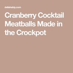 Cranberry Cocktail Meatballs Made in the Crockpot