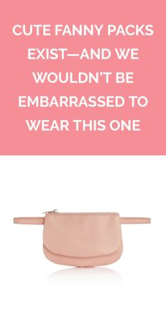 ba279d59fe1 Cute Fanny Packs Exist—And We Wouldn t Be Embarrassed to Wear This One