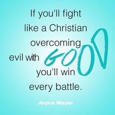 If You'll Fight Like A Christian Overcoming Evil With Good You'll Win Every Battle ~Joyce Meyer