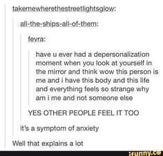 I have these moments but I don't think I have anxiety. No one's ever told me i have anxiety.>> yup me and I have anxiety 9gag Funny, Hilarious, Memes Humor, Depersonalization, All Meme, Describe Me, Dear Lord, I Can Relate, Tumblr Posts