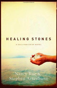 Healing Stones (Sullivan Crisp Series #1) by Nancy Rue & Stephen Arterburn