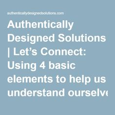 Authentically Designed Solutions | Let's Connect: Using 4 basic elements to help us understand ourselves and others