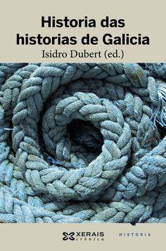 Historia das historias de Galicia / Isidro Dubert, (ed.) ; [Isidro Dubert... (et al.)]