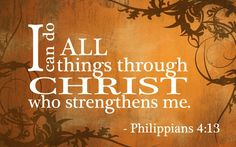 I CAN DO ALL THINGS TROUGH CHRIST - PHILIPPINES 4:13