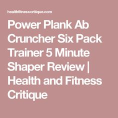 Power Plank Ab Cruncher Six Pack Trainer 5 Minute Shaper Review   Health and Fitness Critique