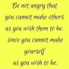 Be not angry that you cannot make others as you wish them to be, since you cannot make yourself as you wish to be.  #‎QuotesYouLove‬ ‪#‎QuoteOfTheDay‬ ‪#‎FeelingAngry‬ ‪#‎Angry‬ ‪#‎Anger‬ ‪#‎QuotesOnFeelingAngry‬ ‪#‎FeelingAngryQuotes‬ ‪#‎QuotesOnAnger‬ ‪#‎AngryQuotes ‬  Visit our website  for text status wallpapers.  www.quotesulove.com