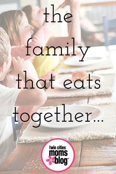 The Family That Eats Together - sitting down for family dinners | Twin Cities Moms Blog