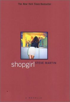 Shopgirl.  A fabulous short novel by Steve Martin, who ironically writes a woman very well.