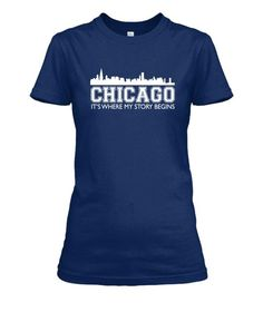 Chicago, It's Where My Story Begins - Premium quality tees, tanks and hoodies from BadBananas. Flat rate shipping worldwide.