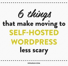 Six things that will hopefully help calm your nerves, so you can move to Wordpress and get going on growing your site.