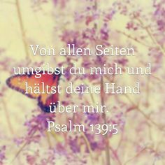 """"""" #Von allen Seiten umgibst Du mich und hälst deine schützende Hand über mir. """" - #Bibel - #Psalm 139:5"""