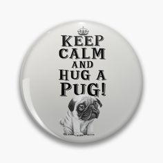 Keep Calm & Hug A Pug! by StudioIdea | Redbubble Keep Calm, Pugs, Embellishments, Decorative Plates, Stickers, Paper, Ornaments, Stay Calm, Relax
