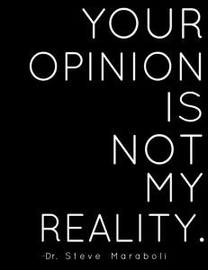 Your opinion is not my reality.  inspirational quotes (8)