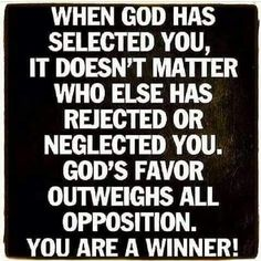 When God has selected you. it doesn't matter who else has rejected or neglec… Famous Quotes For Success Prayer Quotes, Spiritual Quotes, Bible Quotes, Positive Quotes, Encouragement Quotes, Wisdom Quotes, True Quotes, Daily Quotes, Motivational Quotes