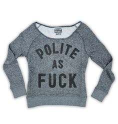 polite as fuck pullover grey – Buy Me Brunch - ahaha this site has the greatest things!!