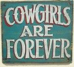 Cowgirls Forever Old West Sign