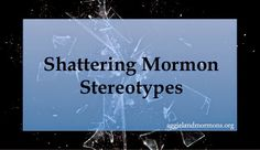 Shattering Mormon Stereotypes | Aggieland Mormons