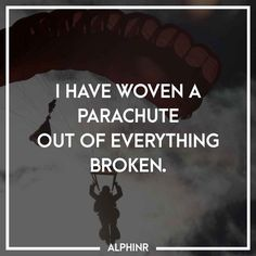 I have woven a parachute out of everything broken. at Alphinr Instagram Story, Everything, Inspirational Quotes, Life Coach Quotes, Inspiring Quotes, Quotes Inspirational, Inspirational Quotes About, Encourage Quotes, Inspiration Quotes