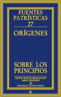Sobre los principios / Orígenes ; introducción, texto crítico, traducción y notas de Samuel Fernández ; prefacio de Manlio Simonetti