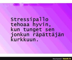 Stressipallo tehoaa hyvin,... - HAUSK.in Joko, How I Feel, I Laughed, Feelings, My Love, Words, Quotes, How To Make, Pictures