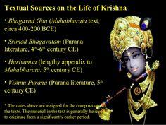 Textual Sources on the Life of Krishna  • Bhagavad Gita (Mahabharata text,  circa 400-200 BCE)  • Srimad Bhagavatam (Purana  l...
