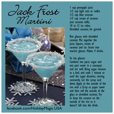 Jack Frost Martini Ingredients: 1 cup pineapple juice ½ cup (4 ounces) light rum or vodka, if desired ½ cup (4 ounces) blue curacao ½ cup (4 ounces) cream of coconut (not coconut milk) 10-12 ice cubes Directions: 1 Mix together and strain into martini glass. Rim the glass with shredded coconut. via @Pinterest & @Peter Doherty http://www.pinterest.com/pin/126241595778744913